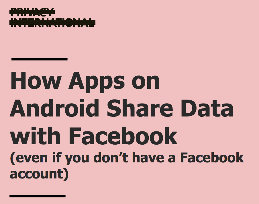 Privacy International releases report on how apps on Android disclose data with Facebook.